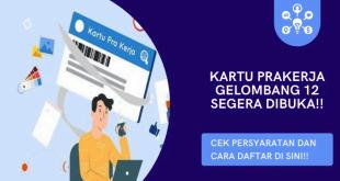 Panduan dan Syarat Mendaftar Kartu Prakerja Gelombang 12 Secara Lengkap dan Gamblang